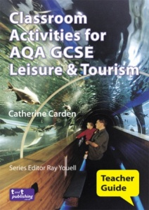 Classroom Activities for AQA GCSE Leisure & Tourism Teacher Guide