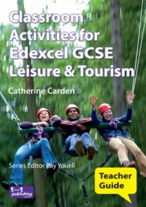 Classroom Activities for Edexcel GCSE Leisure & Tourism Teacher Guide